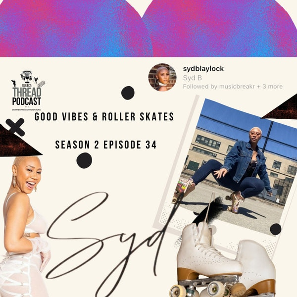 Good Vibes & Roller Skates With SYD B S 2 EP 34 Image