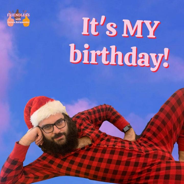 It's my birthday! Be nice to me!!