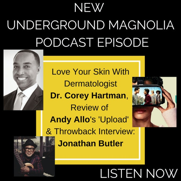 Love Your Skin With Black Derm Dr. Corey Hartman, Review of Andy Allo's 'Upload' & Throwback Interview: Jonathan Butler Image