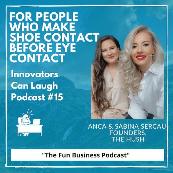 For people who make shoe contact before eye contact - The Hush w/ Anca & Sabina Sercau Image