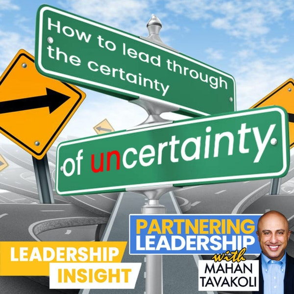 How to lead through the certainty of uncertainty   Leadership Insight Image