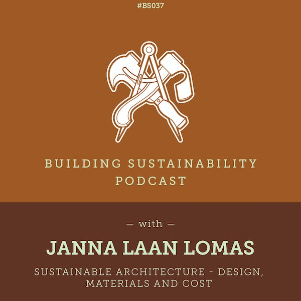 Sustainable architecture - Design, Materials and Cost - Janna Laan Lomas - BS37 Image