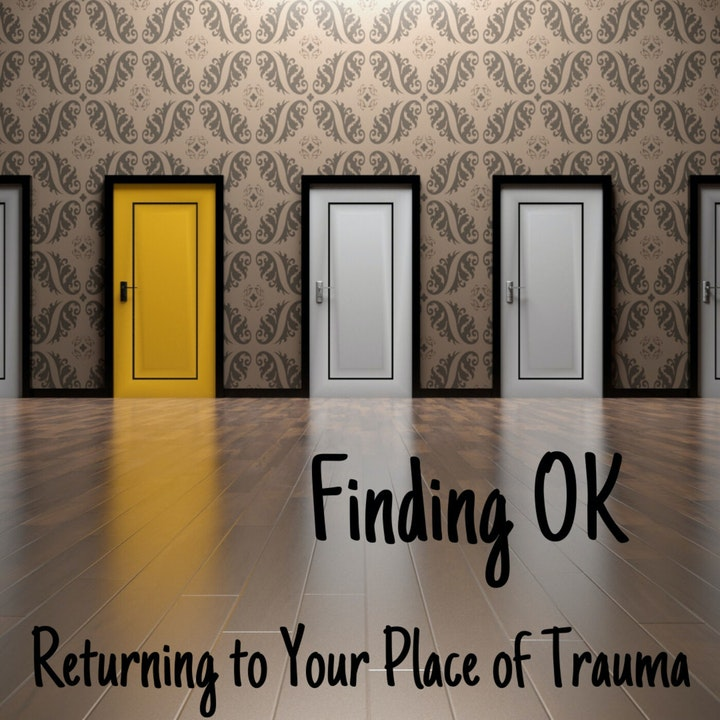 Returning to Your Place of Trauma