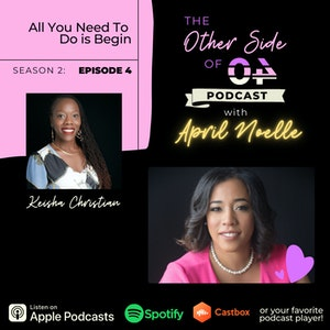 Episode 33: All You Need To Do is Begin with Keisha Christian