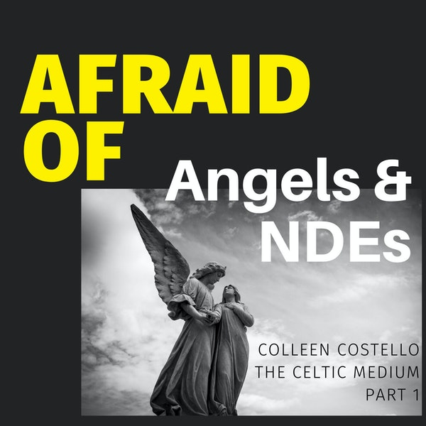 Afraid of Angels & NDEs