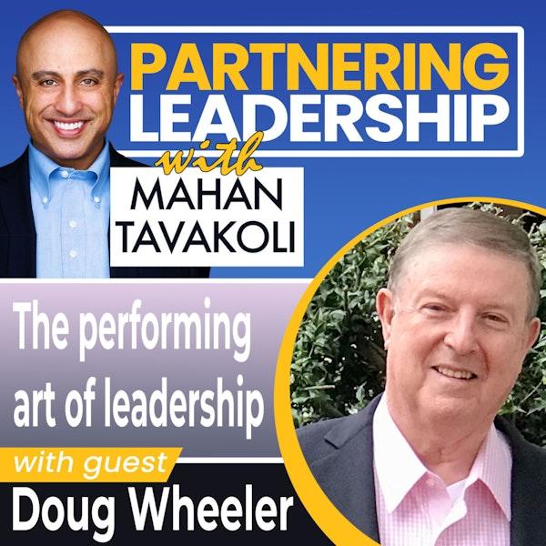 The performing art of leadership with Doug Wheeler | Changemaker Image