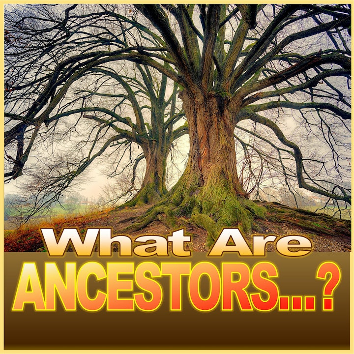 What are ANCESTORS...?