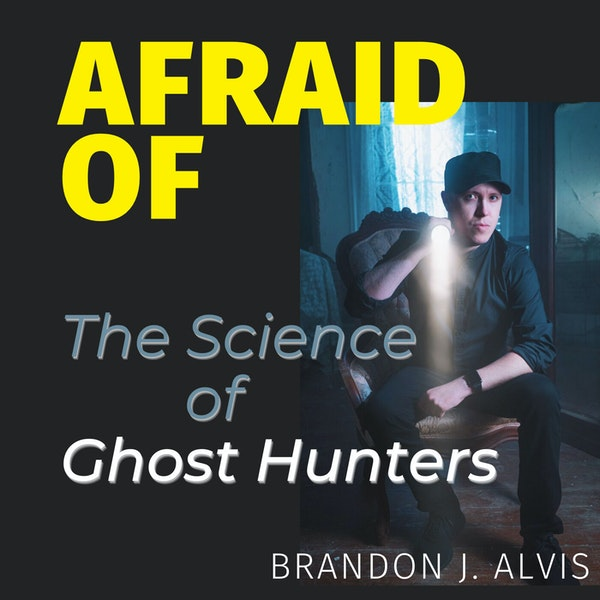 Afraid of The Science of Ghost Hunters Image