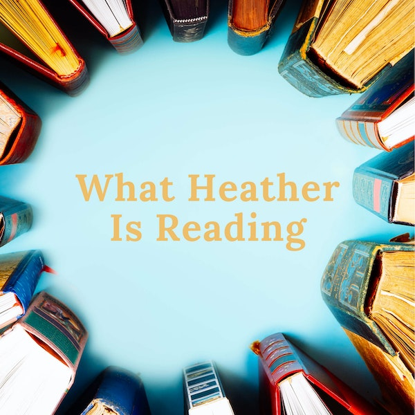 E25 Heather Reviews a Historical Fiction Novel and Adds to Heather's Hits Image