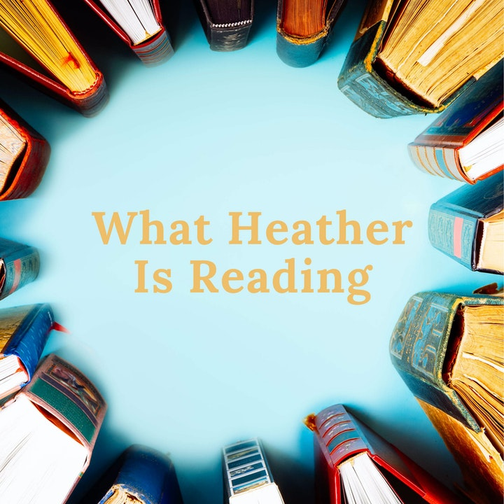 E25 Heather Reviews a Historical Fiction Novel and Adds to Heather's Hits