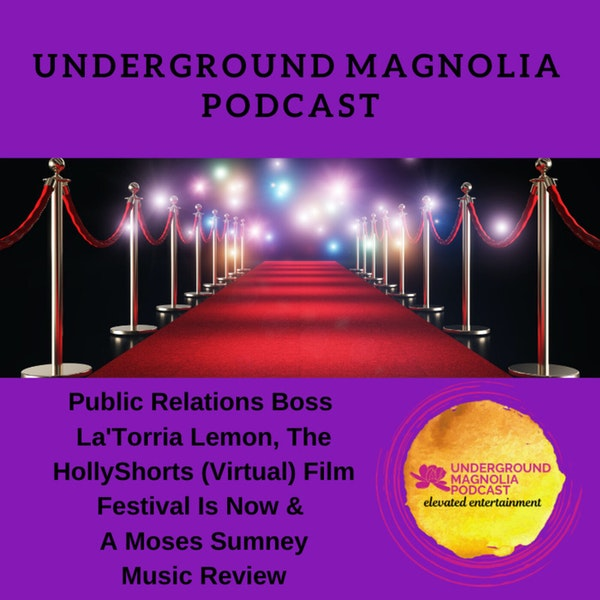 Public Relations Boss La'Torria Lemon, The HollyShorts (Virtual) Film Festival Is Now & A Moses Sumney Music Review