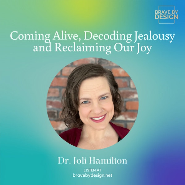 Coming Alive, Decoding Jealousy and Reclaiming Our Joy with Dr. Joli Hamilton