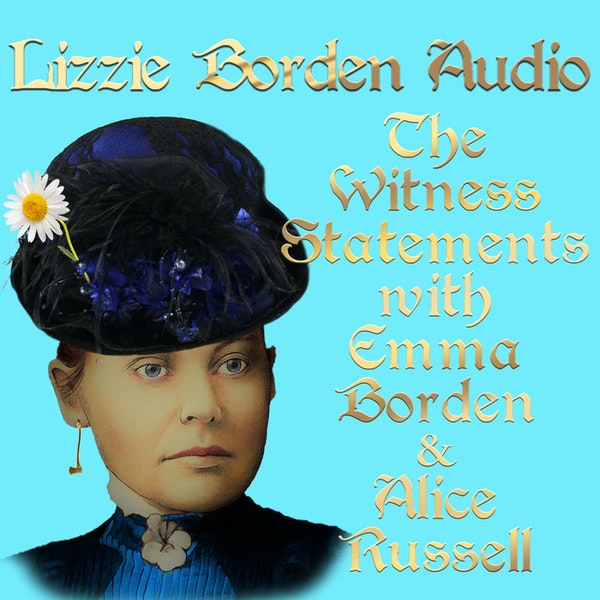 Witness Statements of Lizzie Borden, Episode 3 w/Emma Borden & Alice Russell