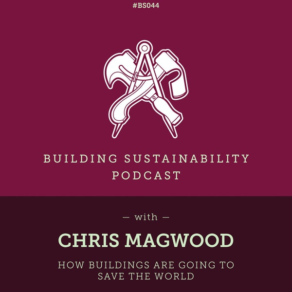 How Buildings are going to Save the World - Chris Magwood - BS044 Image