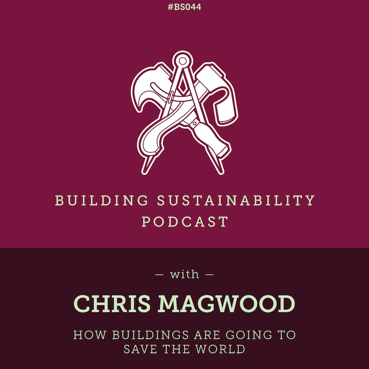 How Buildings are going to Save the World - Chris Magwood - BS044