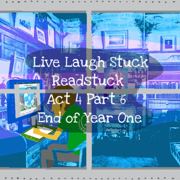 Readstuck 20: Act 4 Part 6: End of Year One Image