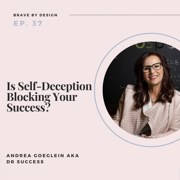 Is Self-Deception Blocking Your Success? with Andrea Goeglein aka Dr Success Image