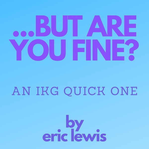 IKG Quick One - But Are You Fine?