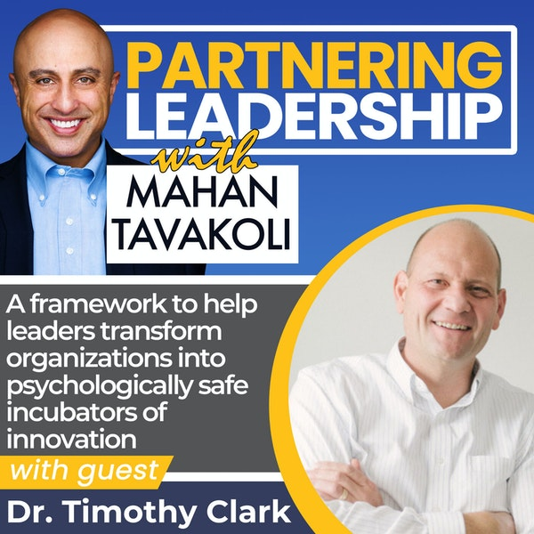 A framework to help leaders transform organizations into psychologically safe incubators of innovation with Dr. Timothy Clark | Thought Leader Image
