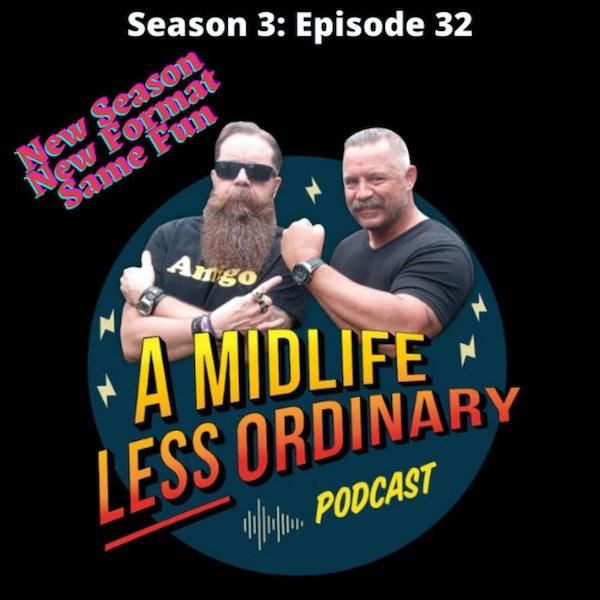 Season 3: Episode 32. A Midlife Less Ordinary