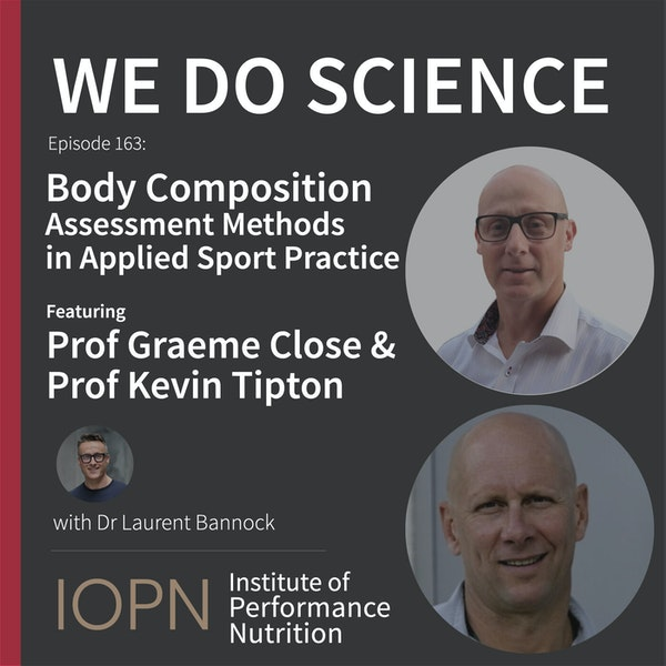 """""""Body Composition Methods in Applied Sport Practice"""" with Prof Graeme Close and Prof Kevin Tipton"""