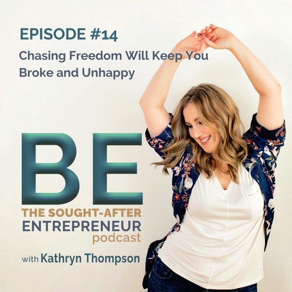 How Chasing Freedom as an Business Owner will Keep You Broke and Unhappy