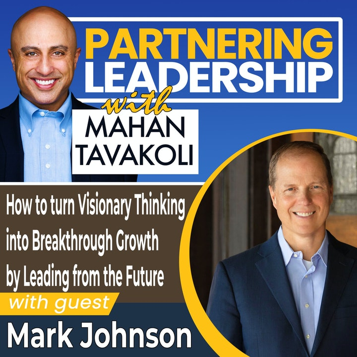 How to turn Visionary Thinking into Breakthrough Growth by Leading from the Future  with Mark Johnson   Global Thought Leader