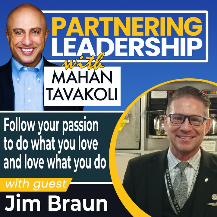 Follow your passion to do what you love and love what you do with Jim Braun   Leadership Insight