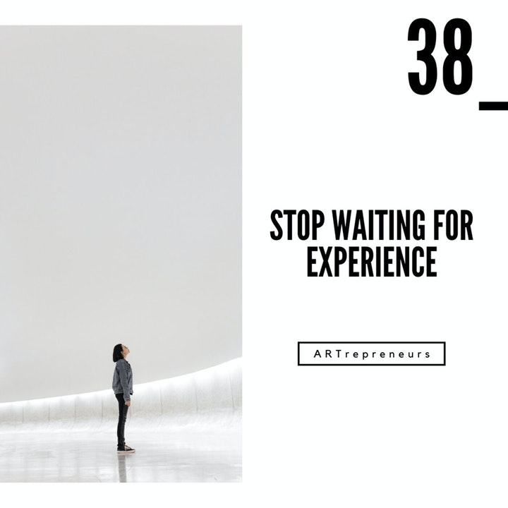 Stop waiting for experience