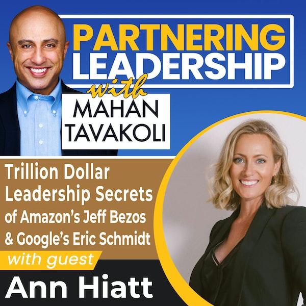 Trillion Dollar Leadership Secrets of Amazon's Jeff Bezos & Google's Eric Schmidt with Ann Hiatt   Global Thought Leader Image