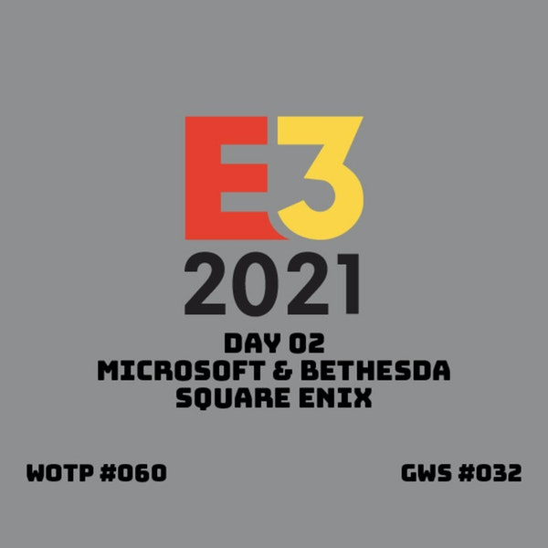 E3 2021 Day 2 - Microsoft&Bethesda and Square Enix - GWS#032