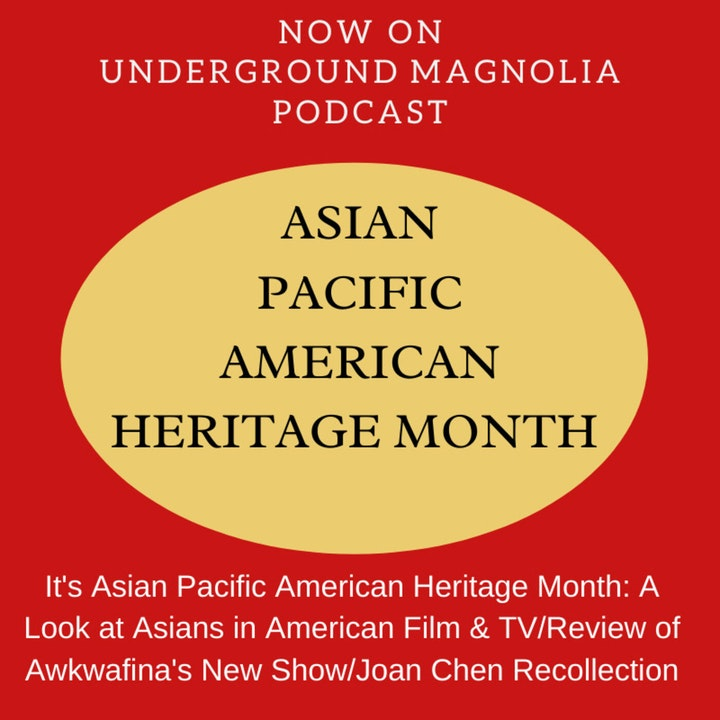 It's Asian Pacific American Heritage Month: A Look at Asians in American Film & TV/Review of Awkwafina's New Show/Joan Chen Recollection
