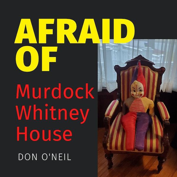 Afraid of Murdock-Whitney House