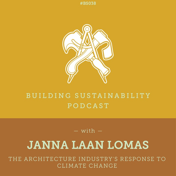 The architecture industry's response to climate change - Janna Laan Lomas - BS38