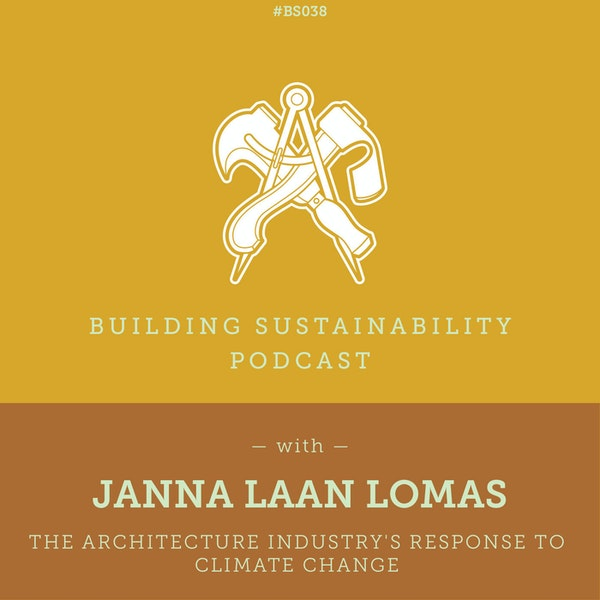 The architecture industry's response to climate change - Janna Laan Lomas - BS38 Image