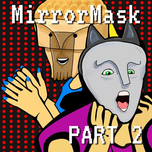 Mirrormask Part 2: You Have To Understand We Don't Know What We're Saying Image