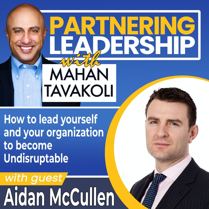 How to lead yourself and your organization to become Undisruptable with Aidan McCullen | Global Thought Leader