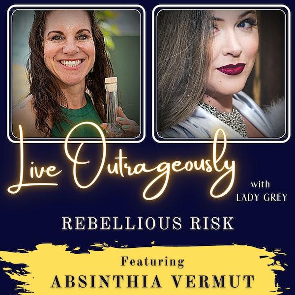 Rebellious Risk with Absinthia Vermut