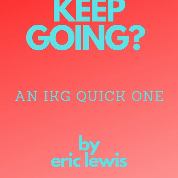 IKG Quick One - Keep Going?