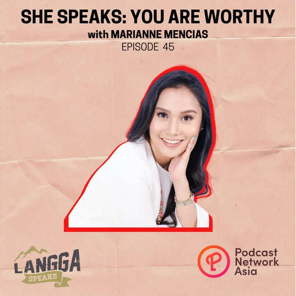 LSP 45: SHE SPEAKS: You Are Worthy with Marianne Mencias Image