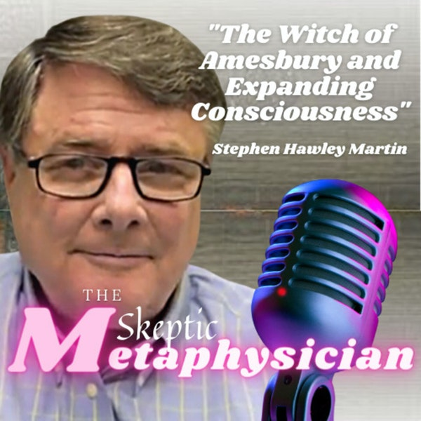 The Witch of Amesbury and Expanding Consciousness with Stephen Hawley Martin Image