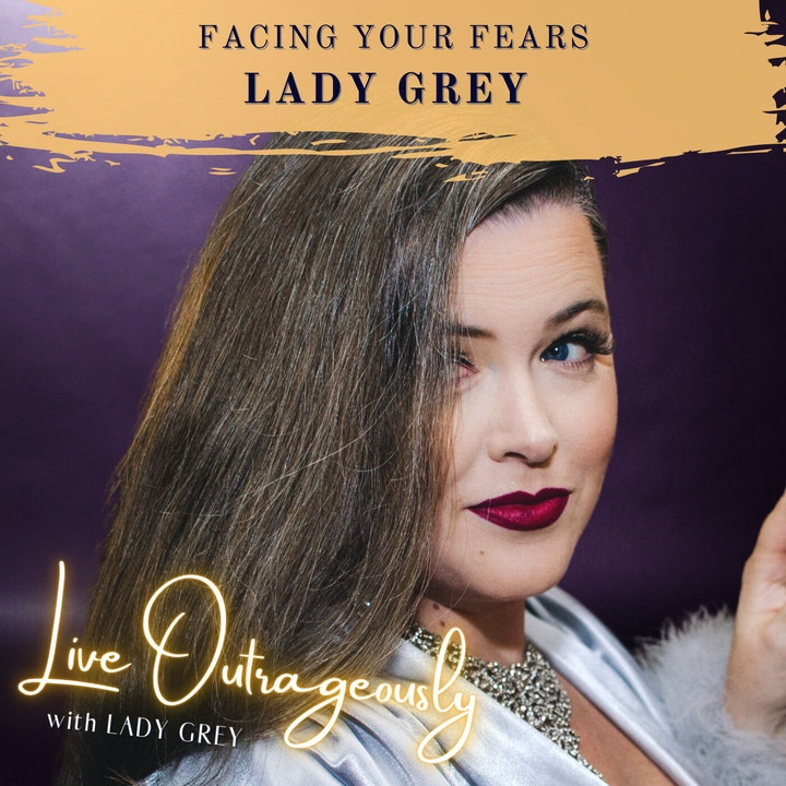 Facing Your Fears with Lady Grey