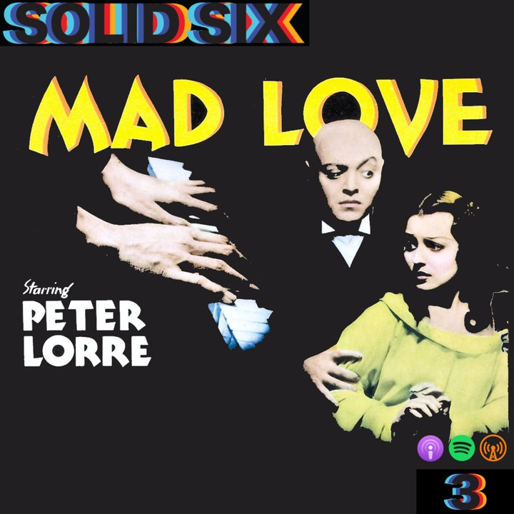 Episode 3: Soul In Limbs - Mad Love (1935) and Body Parts (1991)