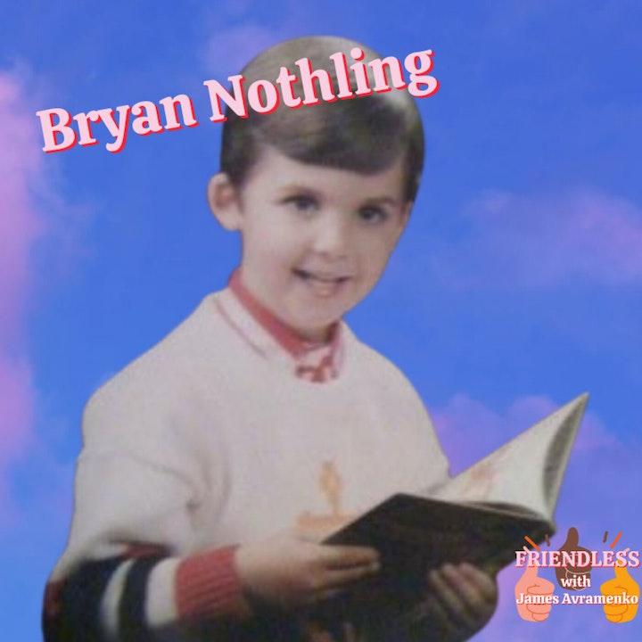 Bryan Nothling (Episode 100!!!!)