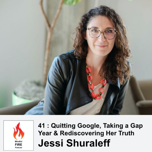 41 : Quitting Google, Taking a Gap Year & Rediscovering Her Truth with Jessi Shuraleff