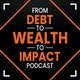 From Debt to Wealth to Impact Album Art