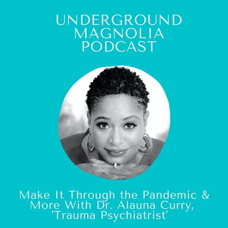 Make It Through The Pandemic & More With Dr. Alauna Curry, 'Trauma Psychiatrist' Image