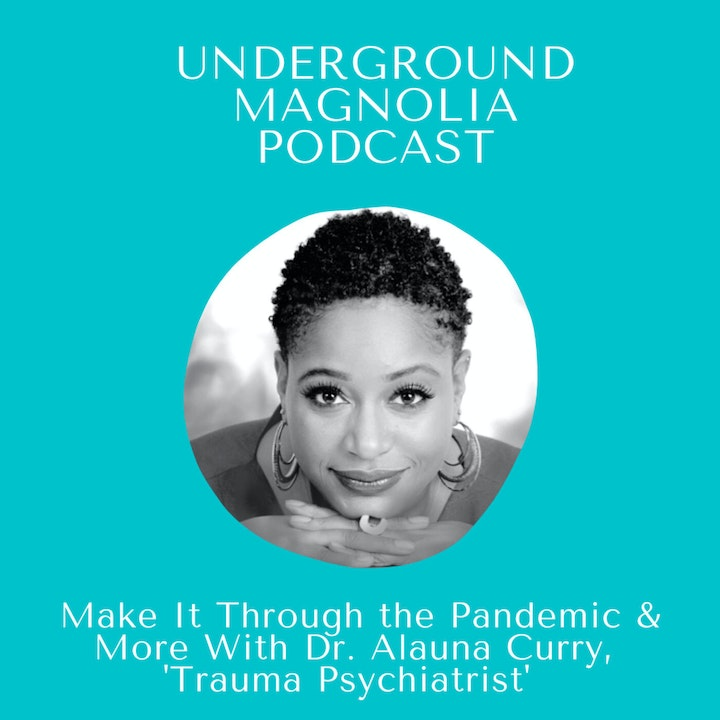 Make It Through The Pandemic & More With Dr. Alauna Curry, 'Trauma Psychiatrist'