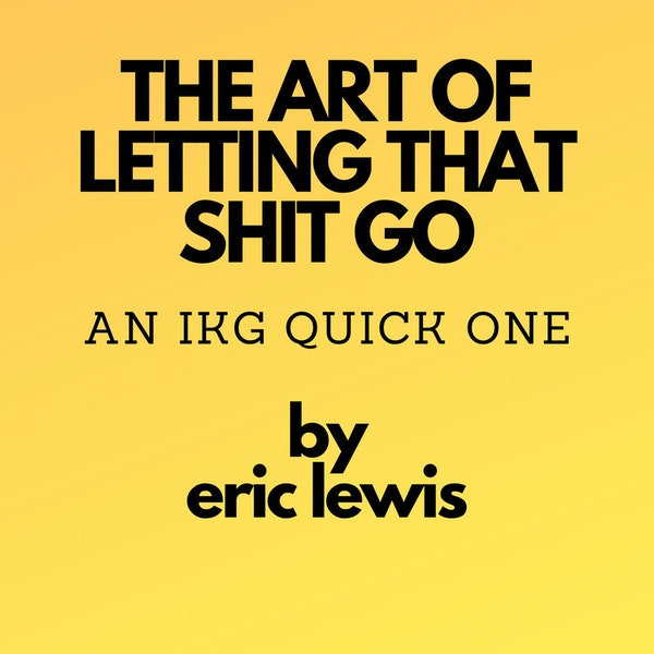 IKG Quick One - The Art Of Letting That Shit Go Image