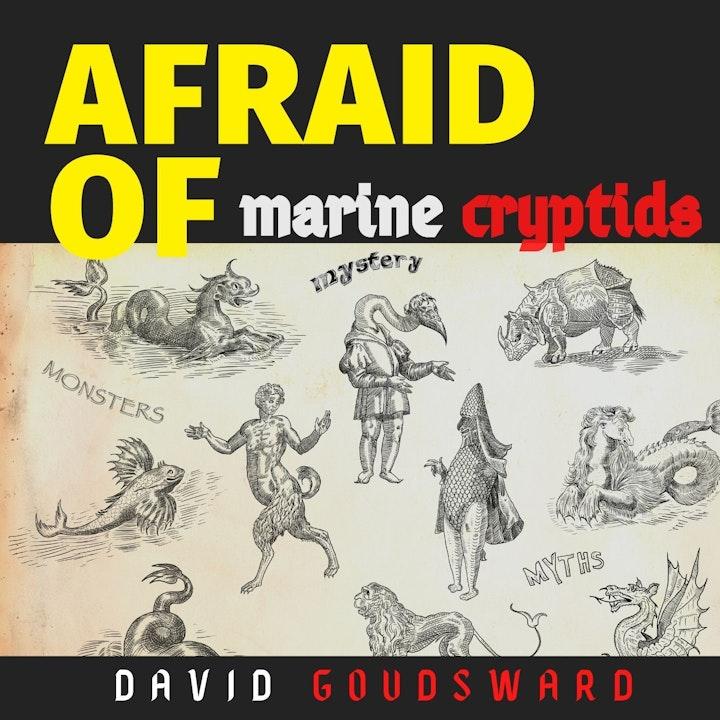 Afraid of Marine Cryptids